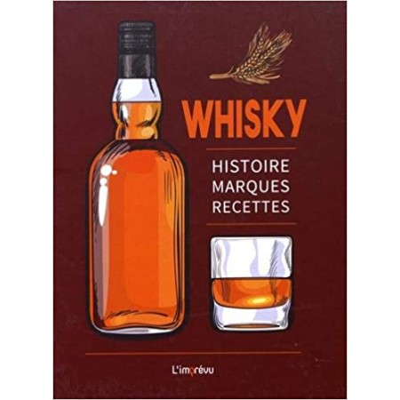Whisky - Histoire, marques, recettes