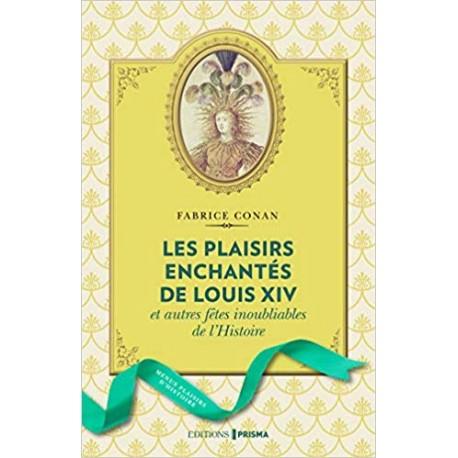 Les plaisirs enchantés de Louis XIV et autres fêtes inoubliables de l'Histoire