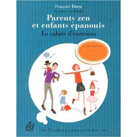 Parents zen et enfants épanouis - Le cahier d'exercices