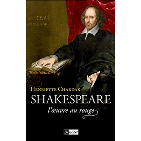 Shakespeare, l'oeuvre au rouge (1595-1616)