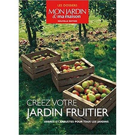 Créez votre jardin fruitier - Arbres et arbustes pour tous les jardins