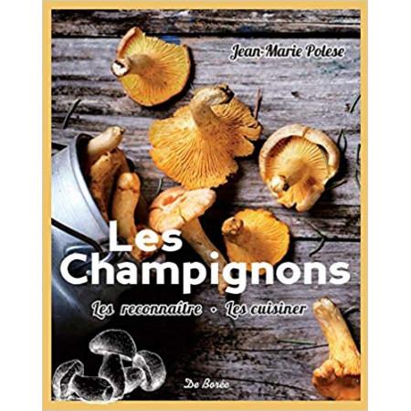 Les champignons - Les reconnaitre, les cuisiner