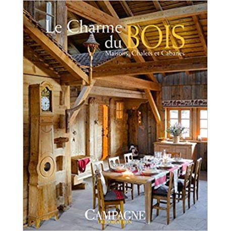 Le charme du bois - Maisons, chalets et cabanes