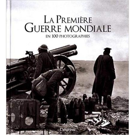 La Premiere Guerre mondiale en 100 photographies