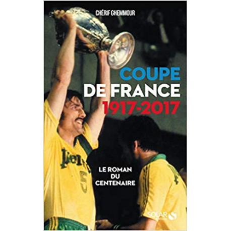 Coupe de France 1917-2017 - Le roman du centenaire