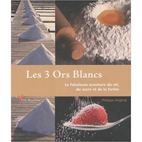 Les 3 Ors Blancs - La fabuleuse aventure du sel, du sucre et de la farine