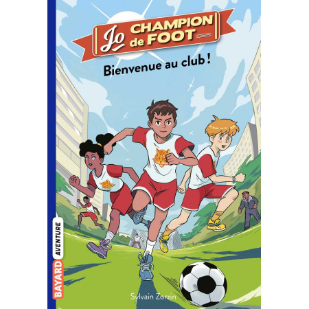 Jo, champion de foot Tome 2: Bienvenue au Club !