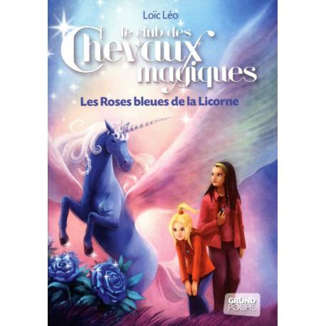 Le Club des Chevaux Magiques - Les roses bleues de la licorne - Tome 6