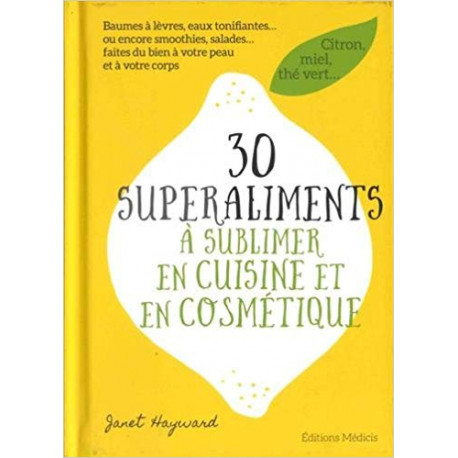 30 superaliments à sublimer en cuisine et en cosmétique