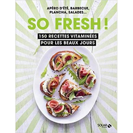 So fresh ! - 150 recettes vitaminées pour les beaux jours