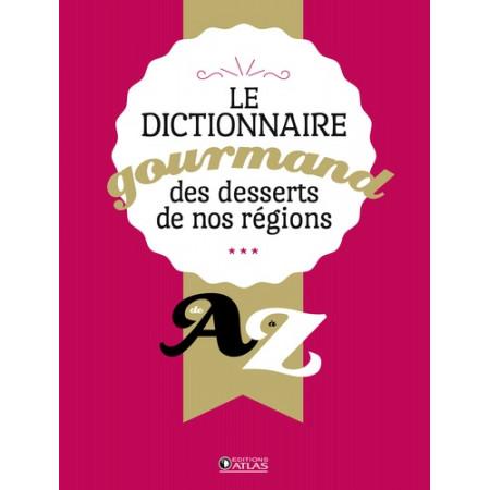 Dictionnaire gourmand desserts de nos régions de A à Z