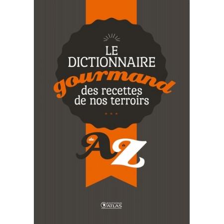 Le dictionnaire gourmand des recettes de nos terroirs - De A à Z