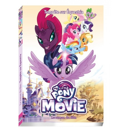 My Little Pony Movie - L'histoire du film - Roman 8-12 ans