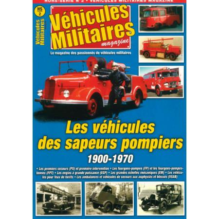 Les véhicules des Sapeurs Pompiers 1900 1970 Véhicules Militaires HS N°2
