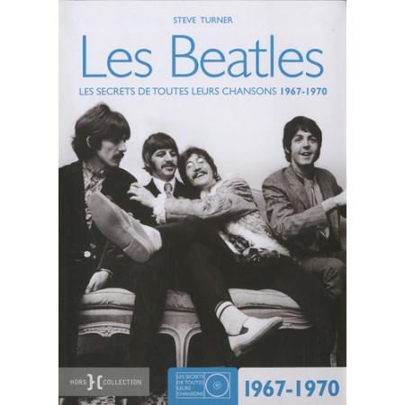Les Beatles - Les secrets de toutes leurs chansons 1967-1970