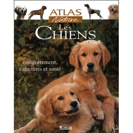Les chiens. Comportement, caractères et santé