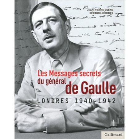 Les Messages secrets du général de Gaulle - Londres 1940-1942