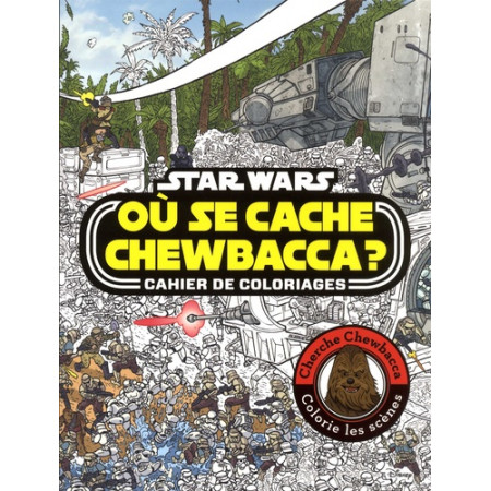Où se cache Chewbacca ? - Star Wars Cahier de coloriages