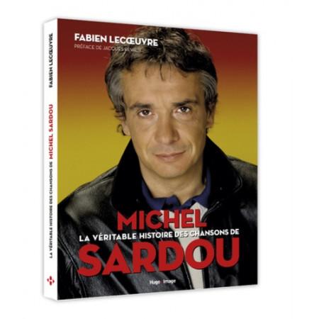La véritable histoire des chansons de Michel Sardou -