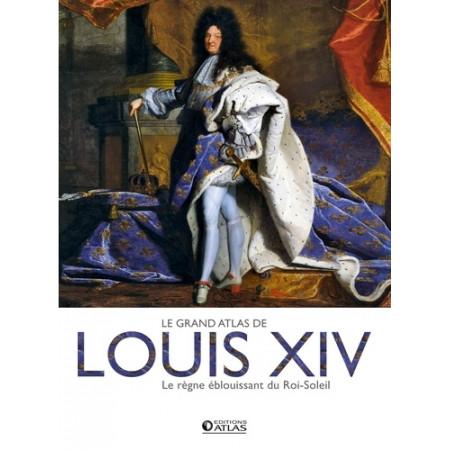 Le grand atlas de Louis XIV - Le règne éblouissant du Roi-Soleil