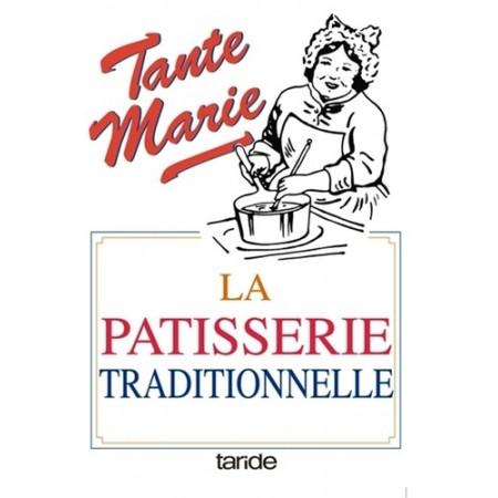 La pâtisserie traditionnelle de tante Marie - De 481 recettes