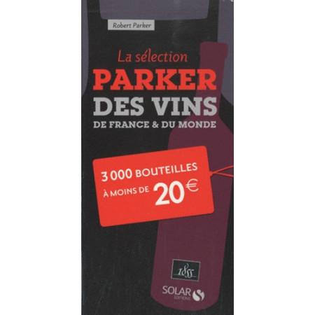 La sélection Parker des vins de France & du monde - 3000 bouteilles à moins de 20 euros