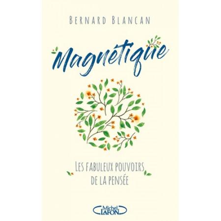 Magnétique - Les fabuleux pouvoirs de la pensée