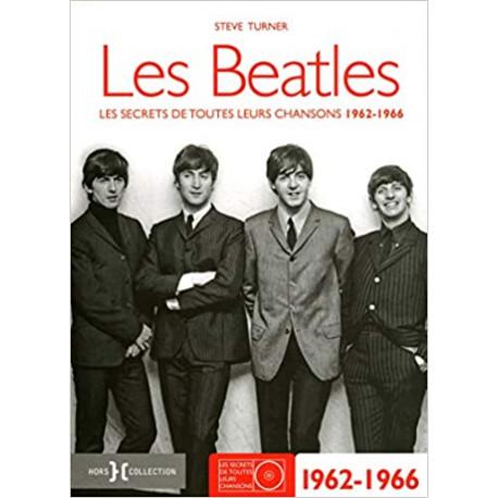 Les Beatles - Les secrets de toutes leurs chansons 1962-1966