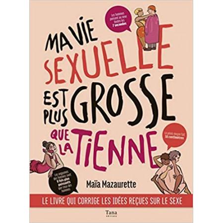 Ma vie sexuelle est plus grosse que la tienne - Le livre qui corrige les idées reçues sur le sexe