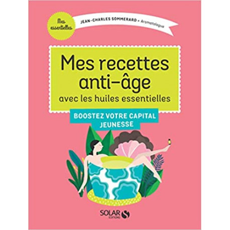 Mes recettes anti-âge avec les Huiles Essentielles