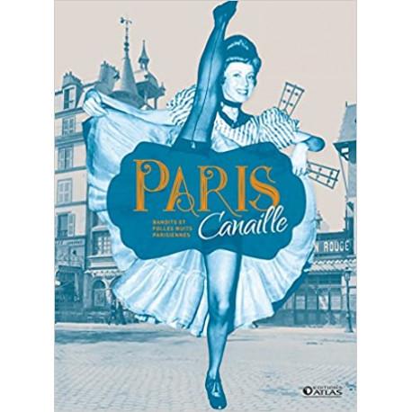 Paris canaille - Bandits et folles nuits parisiennes