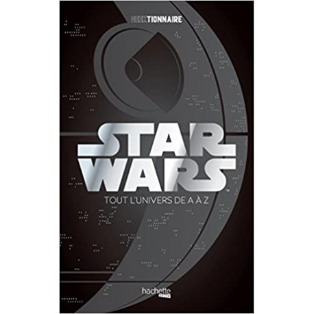 Star Wars - La galaxie de A à Z