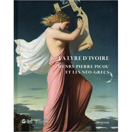 La lyre d'ivoire - Henry-Pierre Picou et les Néo-grecs