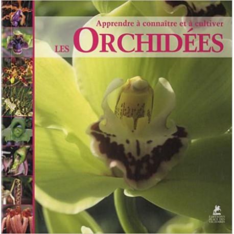 Les orchidees - Apprendre à connaitre et à cultiver