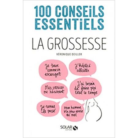 La grossesse-100 conseils essentiels