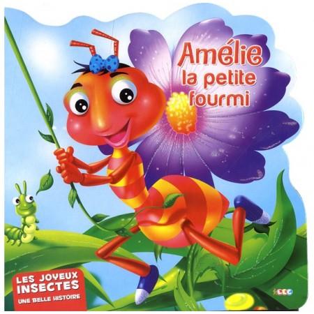 Amélie la petite fourmi. Les joyeux insectes.