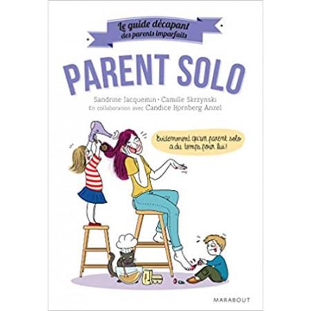 Parent solo - Le guide décapant des parents imparfaits