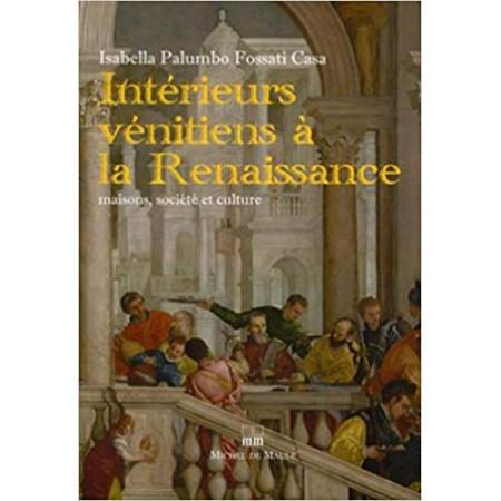 Intérieurs vénitiens à la Renaissance - Maisons, société et culture