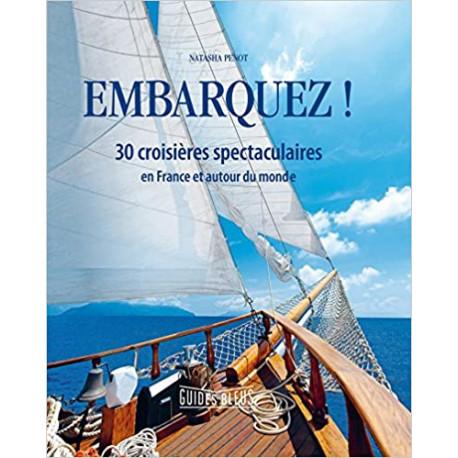 Embarquez ! - 30 croisières spectaculaires en France et autour du monde
