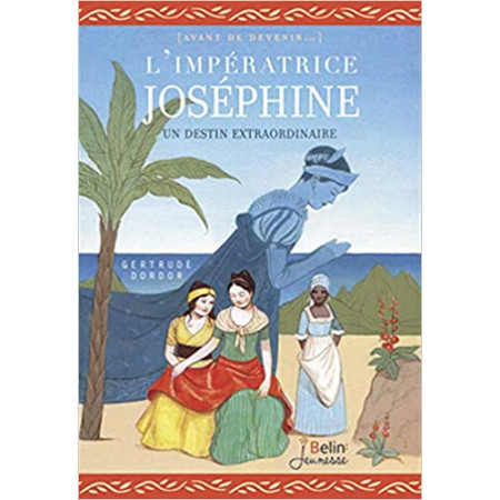 L'impératrice Joséphine - Un destin extraordinaire