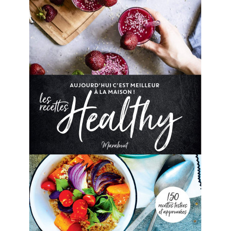 Aujourd'hui c'est meilleur à la maison : Les recettes Healthy