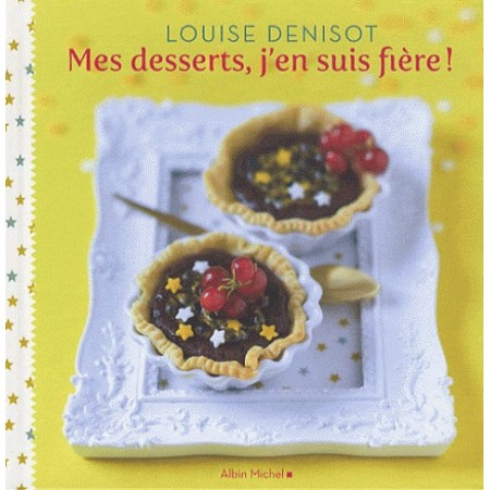 Mes desserts, j'en suis fière ! Louise Denisot
