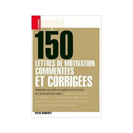 150 lettres de motivation commentées et corrigées
