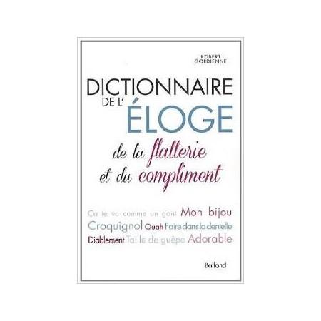 Dictionnaire de l'éloge, de la flatterie et du compliment