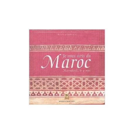 Je vous écris du Maroc (Marrakech, le 4 mai)