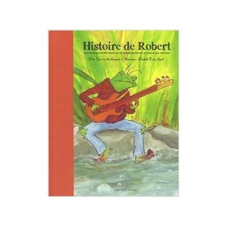 Histoire de Robert : Ou la petite grenouille rebelle qui ne voulait pas devenir un beau prince charmant