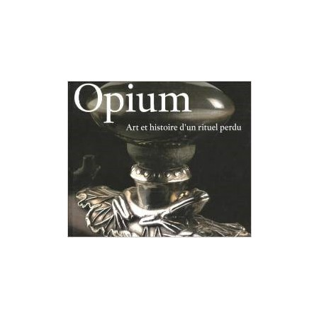 Opium : Art et histoire d'un rituel perdu