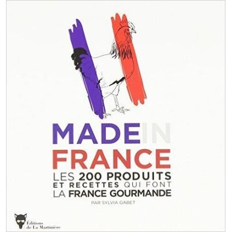 Made in France : Les 200 produits et recettes qui font la France gourmande