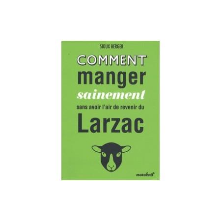 Comment manger sainement sans avoir l'air de revenir du Larzac