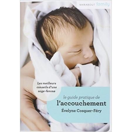 Le guide pratique de l'accouchement - Conseils de sage-femme